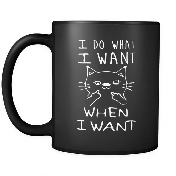 I Do What I Want - When I Want 11oz Coffee Mug