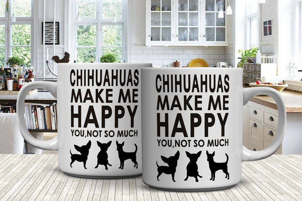 Chihuahuas Make Me Happy - You, Not So Much Mug (FREE Shipping)
