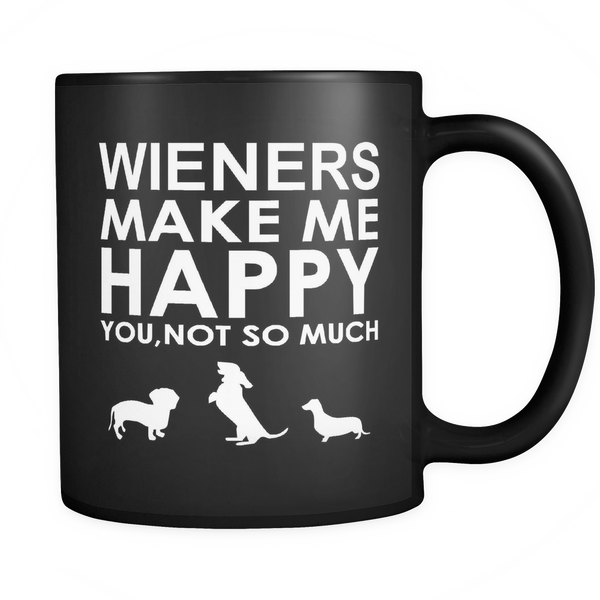 Wieners Make Me Happy  You, Not So Much - Black Mug