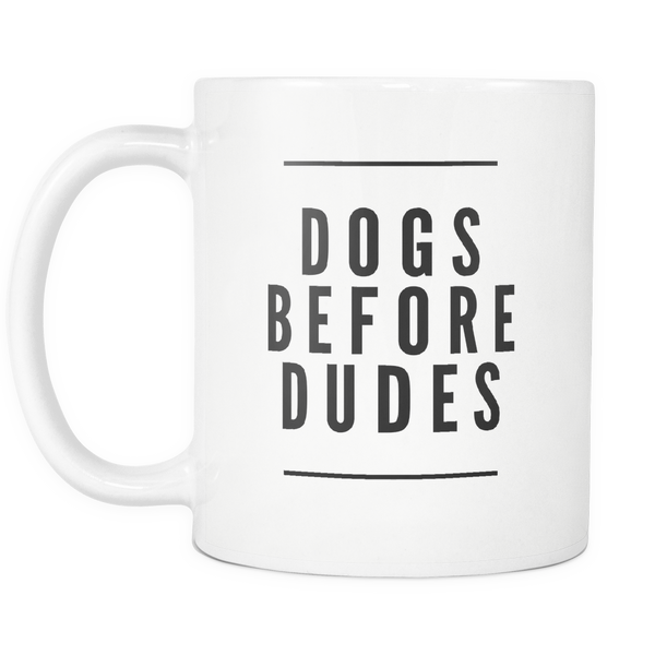 Dogs Before Dudes 11oz Coffee Mug