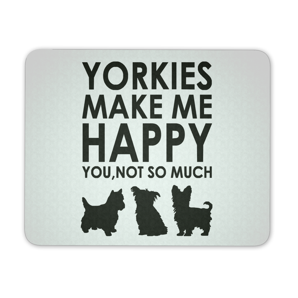 Yorkies Make Me Happy You, Not So Much Mousepad