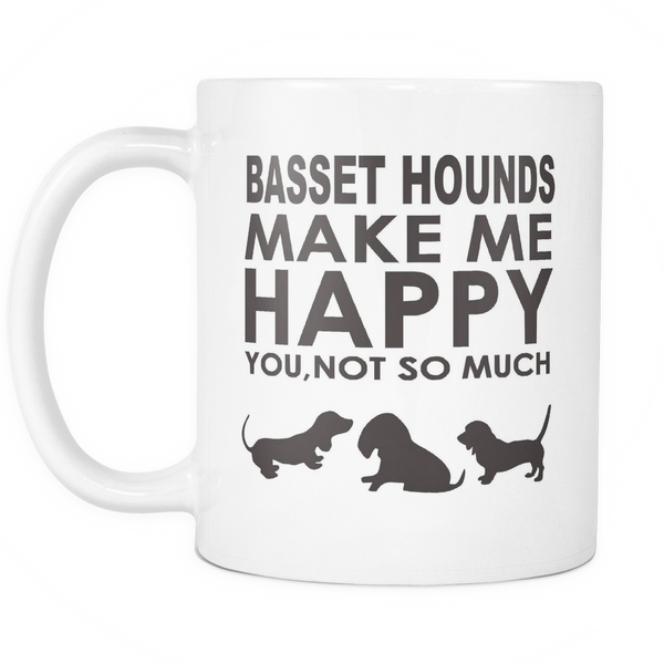 Basset Hounds Lover Gifts Basset Hounds Make Me Happy - You, Not So Much 11oz Coffee Mug