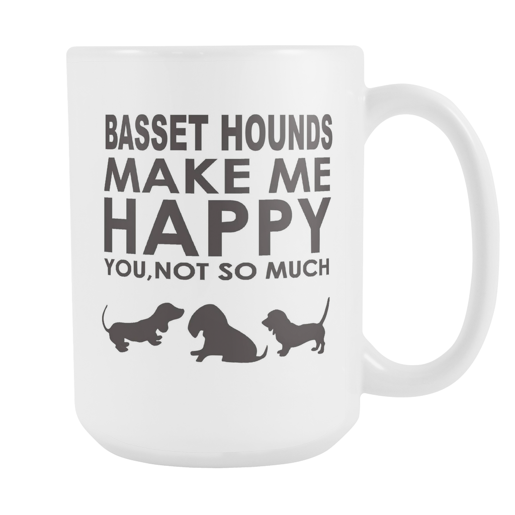 Basset Hounds Lover Gifts Basset Hounds Make Me Happy - You, Not So Much 15oz White Coffee Mug