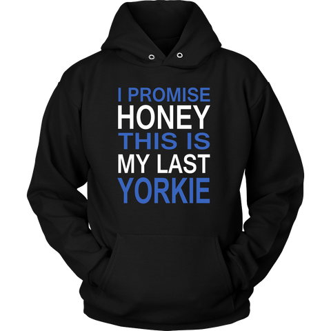 I Promise Honey This Is My Last Yorkie Hoodie