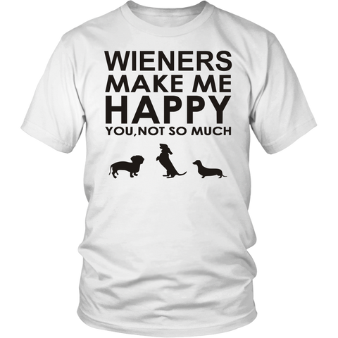 Wieners Make Me Happy - You, Not So Much! - FREE Shipping