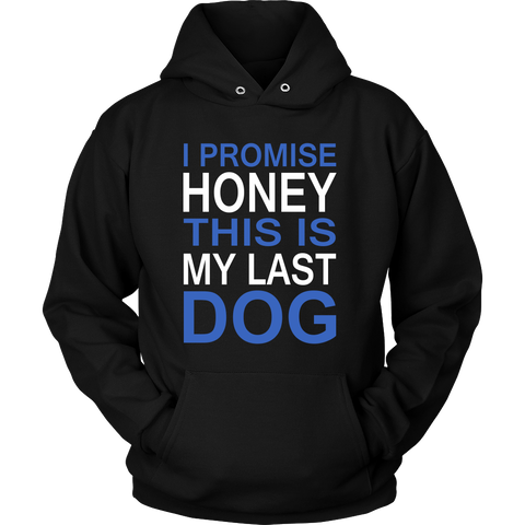I Promise Honey This Is My Last Dog - Hoodie