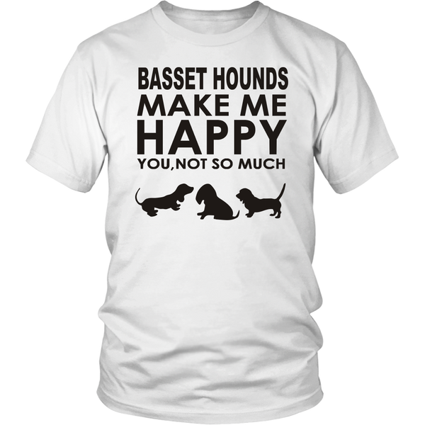 Basset Hounds Make Me Happy - You, Not So Much - Black Letter T-Shirt - Sweatshirt - Hoodie