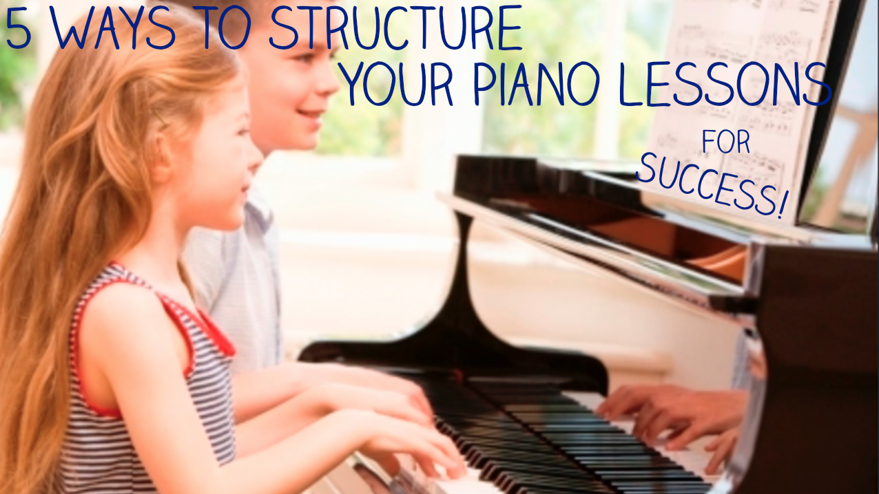 5  Ways to Structure You Piano Lessons For Success!