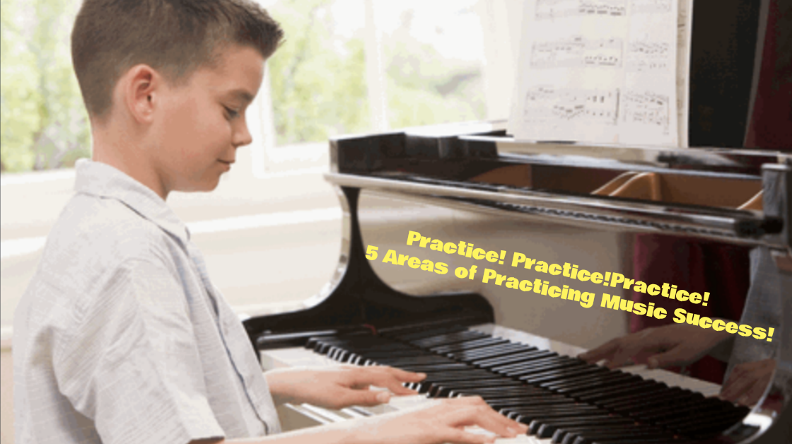 Practice! Practice! Practice! 5 Areas of Practicing Music Success!