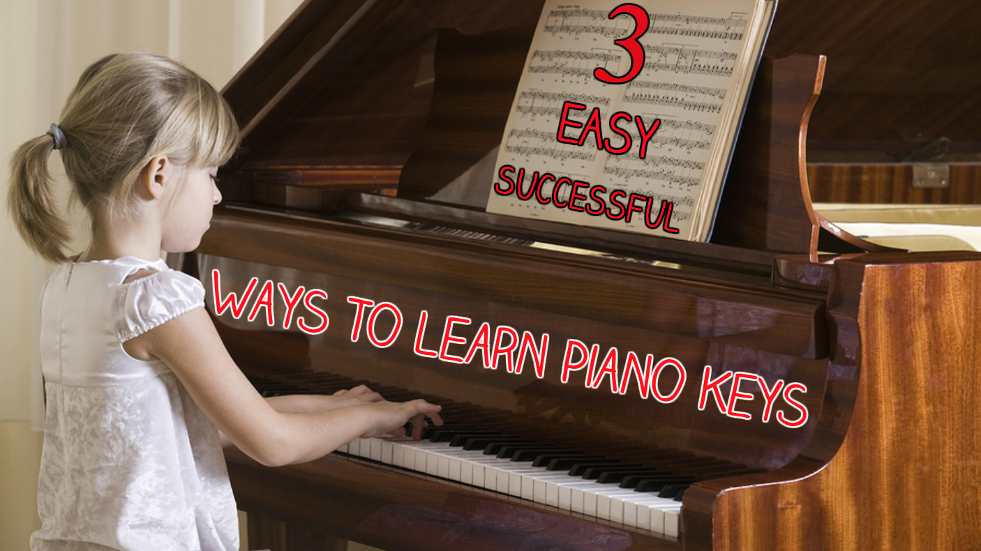 3 Easy Successful Ways To Learn Piano Keys