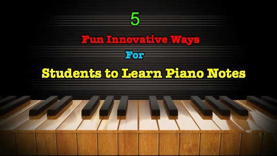 5 Fun Innovative Ways For Students to Learn Piano Notes
