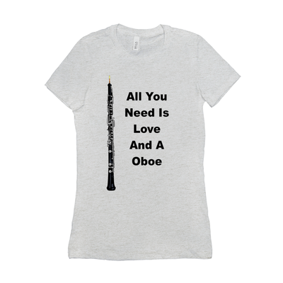 Oboe Shirt - All You Need Is Love And A Oboe - Women's