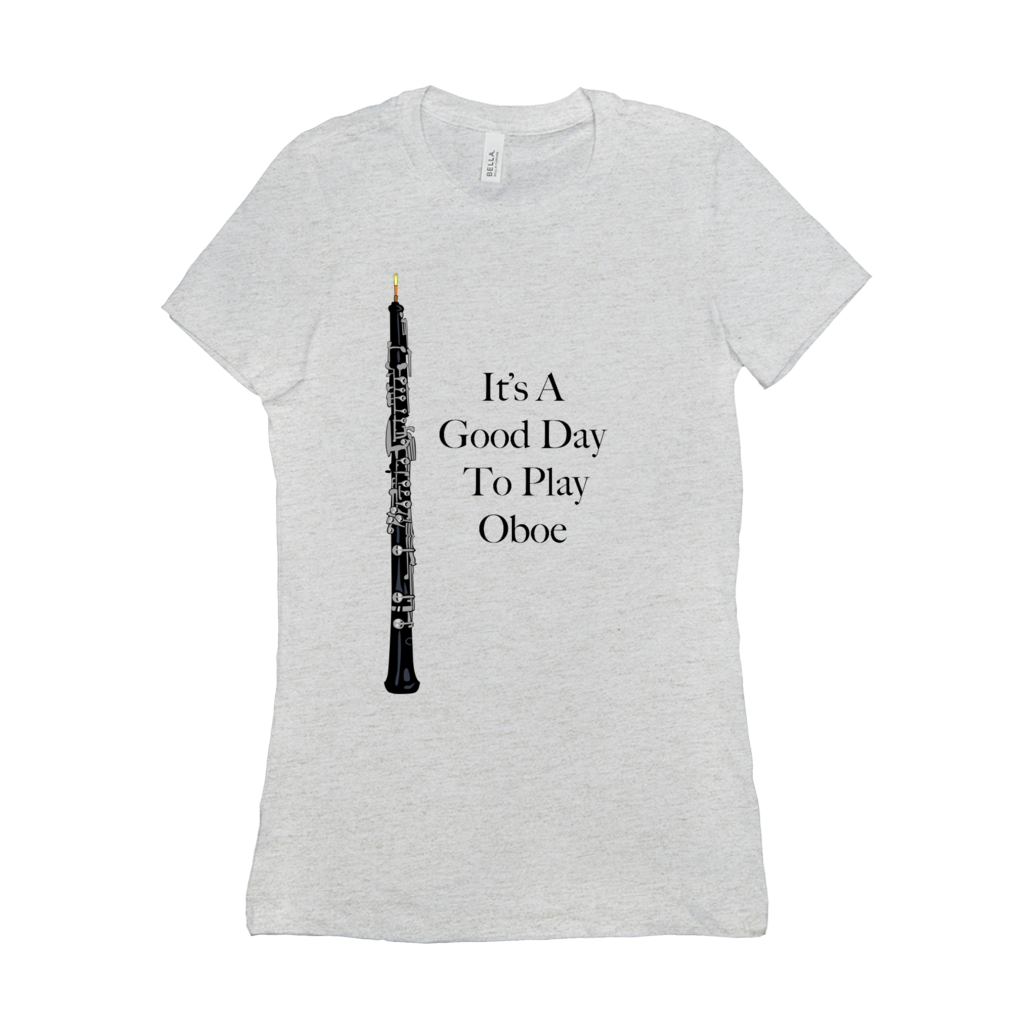 Oboe Shirt - It's A Good Day To Play Oboe - Women's