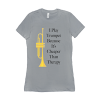 Trumpet Shirts - I Play Trumpet Because It's Cheaper Than Therapy - Women's