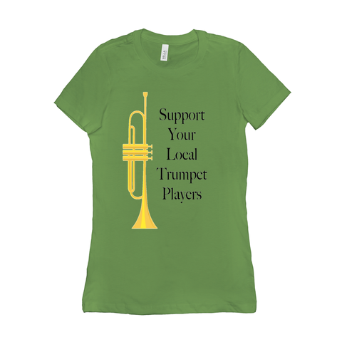 Trumpet Shirts - Support Your Local Trumpet Players- Women's