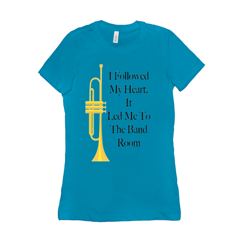 Trumpet Shirts - I Followed My Heart It Led Me To The Band Room - Women's