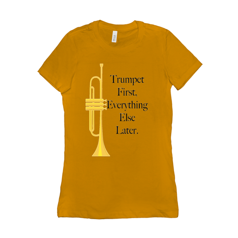 Trumpet Shirts - Trumpet First, Everything Else Later - Women's