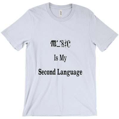 Music Themed T Shirts - Music Is My Second Language - Unisex