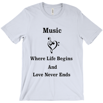 Music Themed T Shirts - Music: Where Life Begins And Love Never Ends - Unisex
