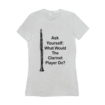 clarinet T-Shirt - Ask Yourself: What Would The Clarinet Player Do - Women's - Music For Little Learners