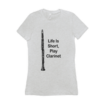 clarinet T-Shirt - Life Is Short, Play Clarinet - Women's