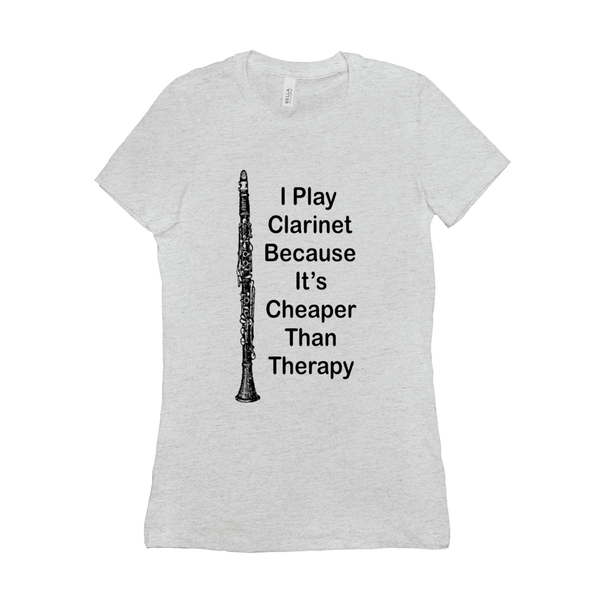 Clarinet T-Shirts - I Play Clarinet Because It's Cheaper Than Therapy - Women's