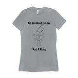 Piano Shirt - All You Need Is Love And A Piano - Women's