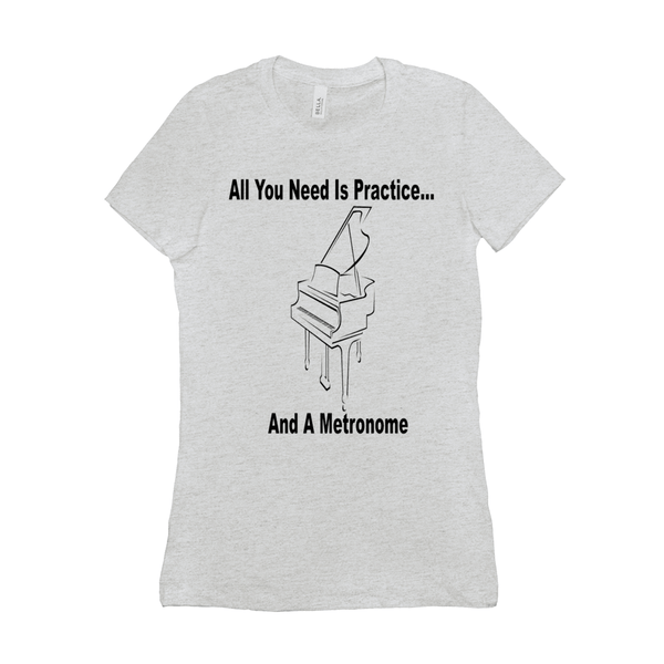 Piano Shirt - All you need is practice and a metronome- Women's