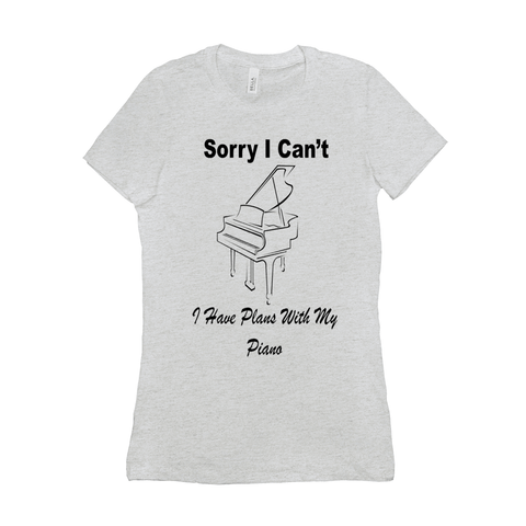 Piano Shirt - Sorry I Can't I Have Plans With My Piano - Women's