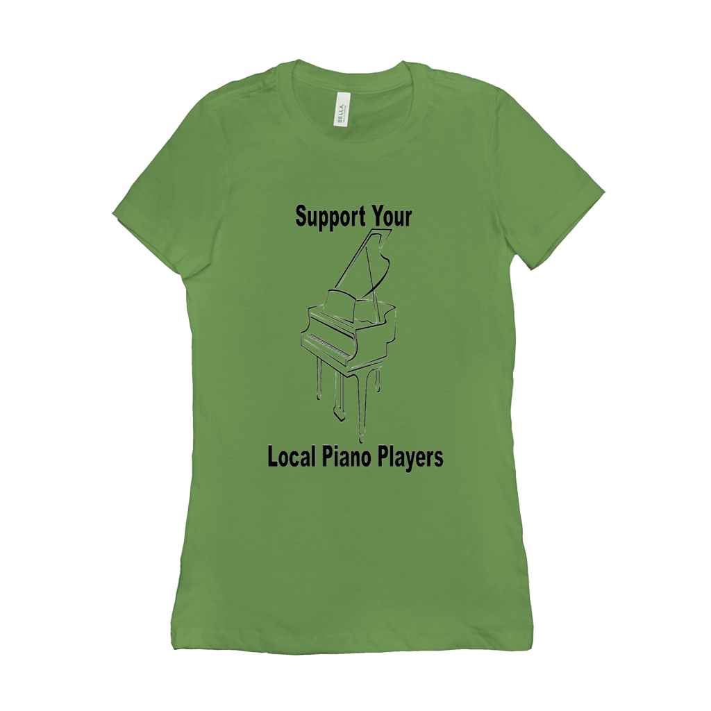 Piano Shirt - Support Your Local Piano Players - Women's