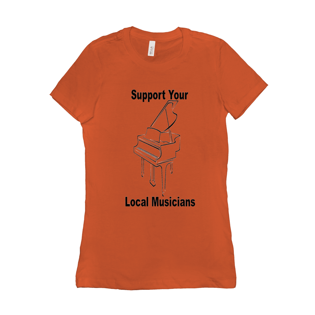 piano T-ShirtsPiano Shirt - Support Your Local musicians - Women's