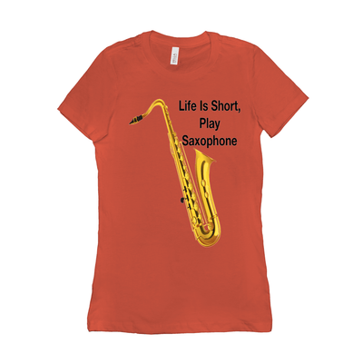 Saxophone T Shirt - Life Is Short Play Saxophone - Women's