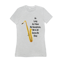 Saxophone T Shirt  - As Long As I Have My Saxophone - Women's