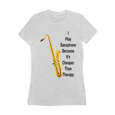 Saxophone T Shirt - I Play Saxophone Because It's Cheaper Than Therapy