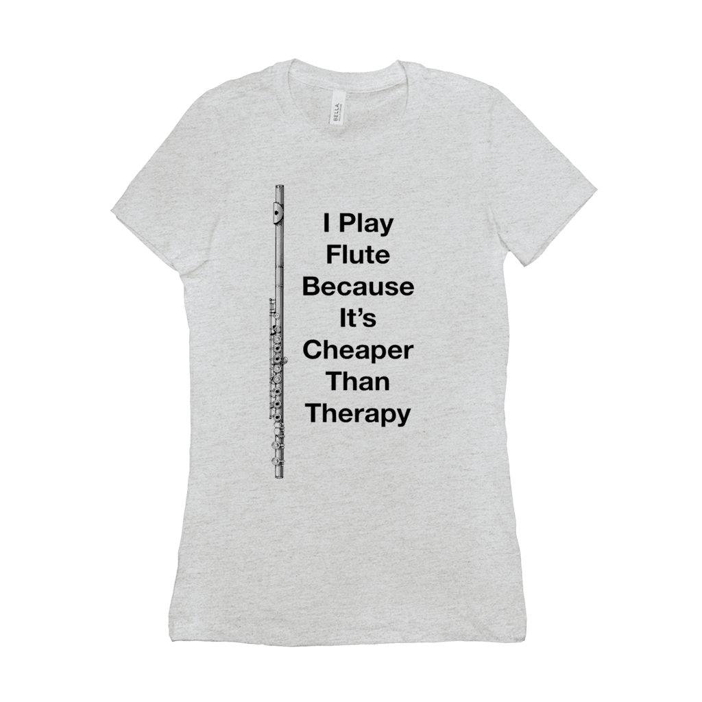Flute Shirts  - I Play Flute Because It's Cheaper Than Therapy - Women's - Music For Little Learners