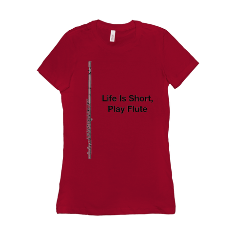 Flute Shirts  - Life Is Short, Play Flute - Women's - Music For Little Learners