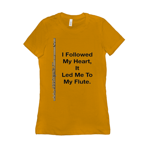 Flute Shirts  - I Followed My Heart, It Led Me To My Flute - Women's - Music For Little Learners