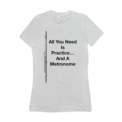 Flute Shirts  - All You Need Is Practice... And A Metronome - Women's - Music For Little Learners