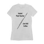 Flute Shirts  - Instant Flute Teacher Just Add Coffee - Women's