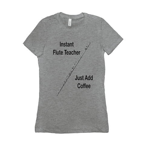 Flute Shirts  - Instant Flute Teacher Just Add Coffee - Women's - Music For Little Learners