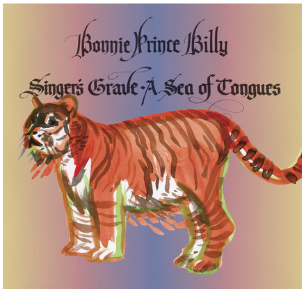 Bonnie Prince Billy - Singer's Grave a Sea of Tongues - new LP
