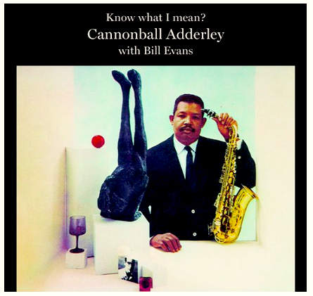 CANNONBALL ADDERLEY & BILL EVANS - KNOW WHAT I MEAN? - new LP