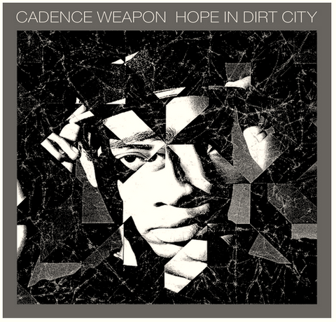 Cadence Weapon - Hope in Dirt City - new LP