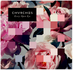 Chvrches - Every Open Eye - new LP