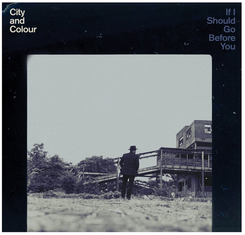 City and Colour - If I Should Go Before You - new LP