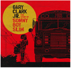 Gary Clark Jr. - The Story of Sonny Boy Slim - new LP
