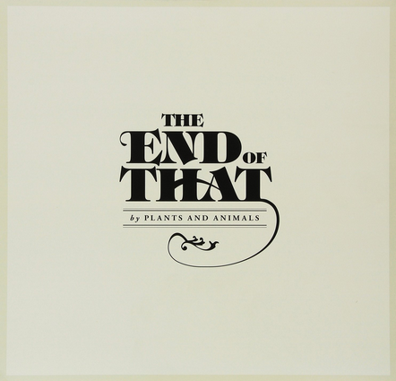 Plants and Animals - The End of That - new LP