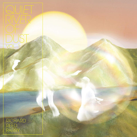 Richard Reed Parry - Quiet River of Dust Vol.1 - new LP