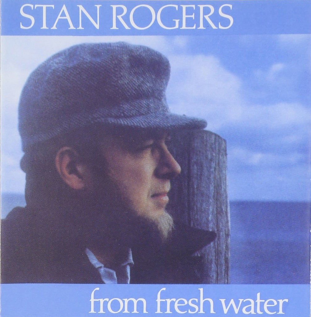 Stan Rogers - From Fresh Water (new LP)