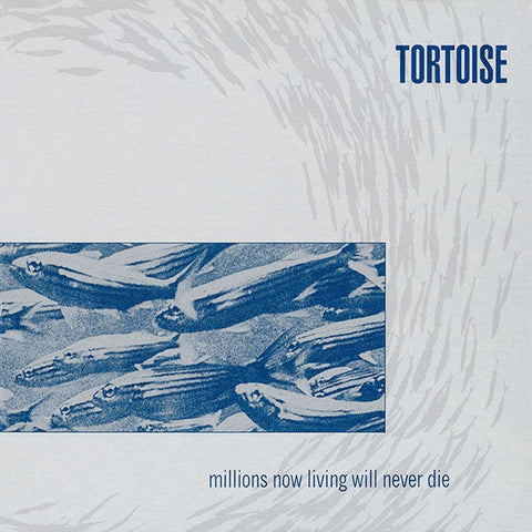 Tortoise - Millions Now Living Will Never Die - new LP